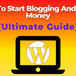 How To Start Blogging And Make Money [Ultimate Guide]